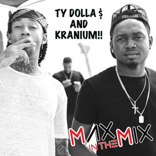 Max In The Mix! Special guests Ty Dolla $ and Kranium!!!