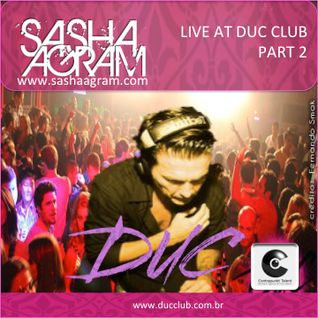 SASHA AGRAM Live @  DUC Club, Part 2