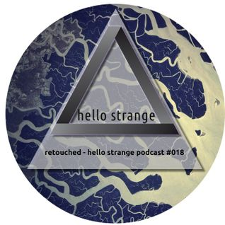 retouched - hello strange podcast #018