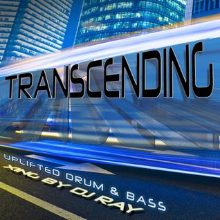 Transcending - Uplifted Drum & Bass - Xing By DJ Ray