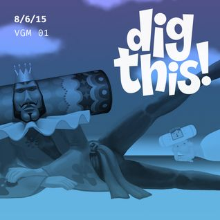 [BFF] Dig This! 8/6/15 (VGM #1)