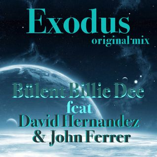 Exodus - original mix -Bülent Billie Dee feat  David Hernandez & john Ferrer