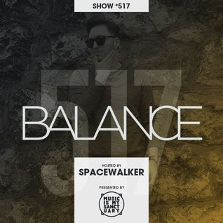 BALANCE - Show #517 (Hosted by Spacewalker)