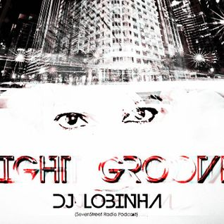 DJ Lobinha - Night Groove ( Special 7Street Radio Podcast ) #4