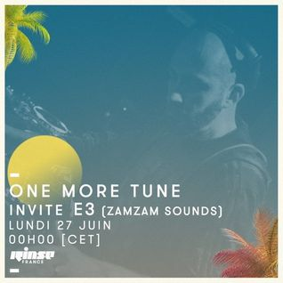 One More Tune #46 - E3 (Zamzam Sounds) Guest Mix - RINSE FR - (27.06.16)
