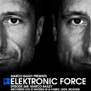 Elektronic Force Podcast 268 with Marco Bailey (Recorded Live at MATERIA, Liege, Belgium)