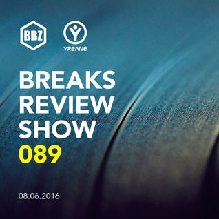BRS089 - Yreane - Breaks Review Show @ BBZRS (8 june 2016)