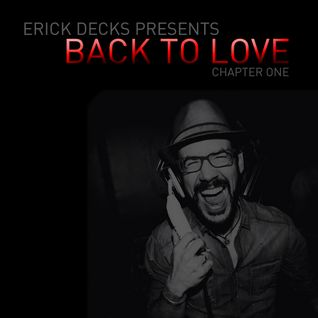 Erick Decks presents: BACK TO LOVE - The Beginning...