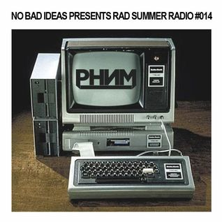 No Bad Ideas Presents Rad Summer Radio #14: Phenom
