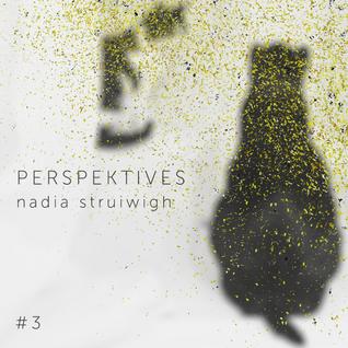 Nadia Struiwigh - Perspektives#3