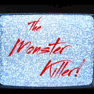 The Monster Killer!