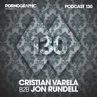 Pornographic Podcast 130 with Cristian Varela B2B Jon Rundell