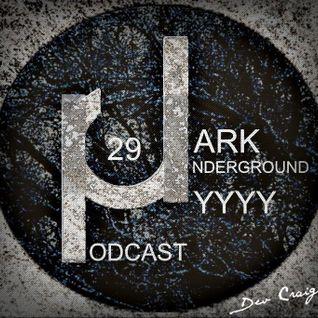 Dark Underground Podcast 029 - YYYY