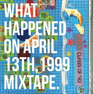 What Happened On April 13th, 1999 Mixtape