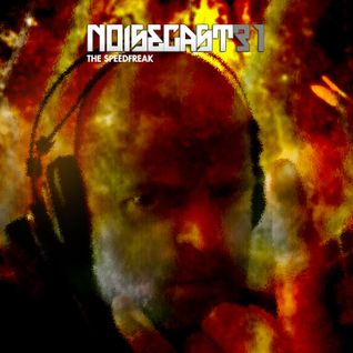 The Speed Freak - Noisecast #31 - Dnb, Crossbreed, Industrial Mix