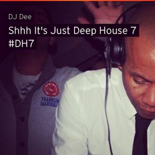 Shhh it's Just Deep House 7  #DH7
