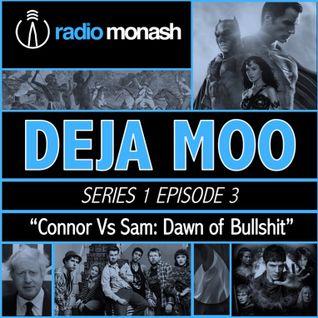 Deja Moo Show #3 (Connor Vs Sam: Dawn of Bullshit)