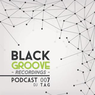 Dj T.A.G - Black Groove Recordings Podcast 007 - 03-10-2014
