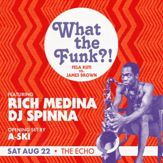 DJ SPINNA & RICH MEDINA'S 'WhatTheFunk?! Fela vs James Brown'-Live 2013 LA
