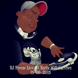 DJ Freeze Live At Early Will Survive - 13-06-2015