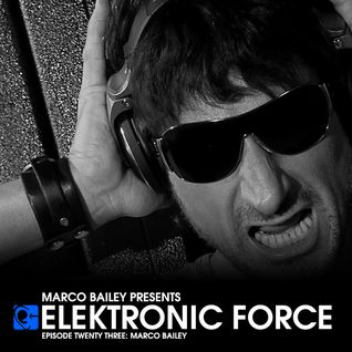 Elektronic Force Podcast 023 with Marco Bailey
