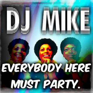 DJ MIKE - Everybody Here Must Party