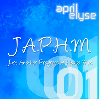 April Elyse - J.A.P.H.M. (Just Another Progressive House Mix) Installment 01