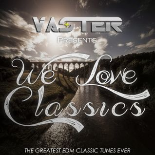 Vaster pres. We Love Classics (The Greatest EDM Tunes Ever)