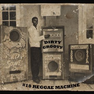 DIRTYGROOVY#18 REGGAE MACHINE