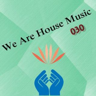 We Are House Music 030