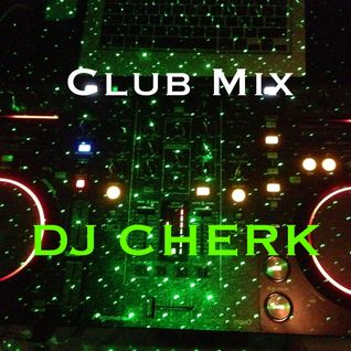 DJ Cherk's Club Mix