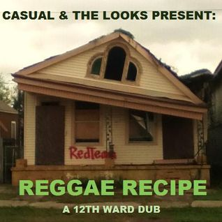 Casual Look - Casual & The Looks Present: Reggae Recipe (A 12th Ward Dub)