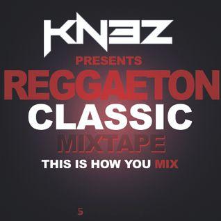 Dj Kn3z - Reggaeton Classics Mix