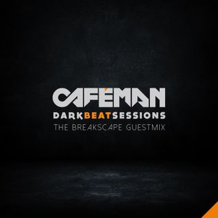 Cafeman's Darkbeat Sessions: The Breakscape guestmix @Bassica