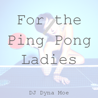 For the Ping Pong Ladies
