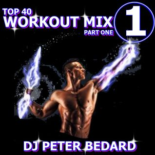 PART ONE - TOP 40 REMIXED WORKOUT  2015 - DJ PETER BEDARD