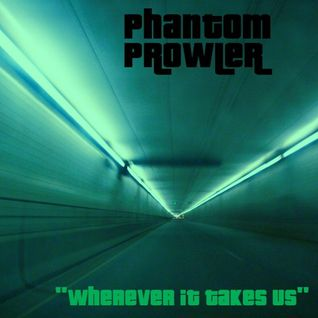 "Phantom Prowler - ""Wherever It Takes Us"""
