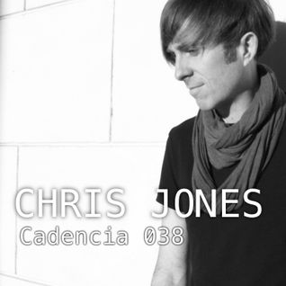 Chris Jones - Cadencia 038 (August 2012) feat. CHRIS JONES (Part 1)