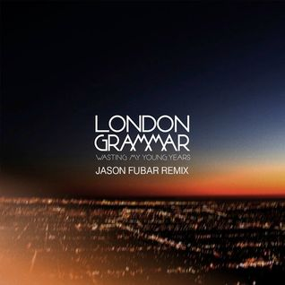 London Grammar - Wasting My Young Years (Jason Fubar Remix)