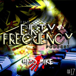 Hard Mike - Dirty Frequency Vol. 17