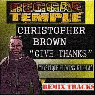 Christopher Brown-Give Thanks- (Mystique Blowing Riddim)