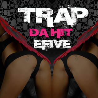 TRAP DA HIT BY EFIVE  ( JUICY J / WIZZ KHALIFA / MILEY BITCH/FRENCH MONTANA / EFIV)