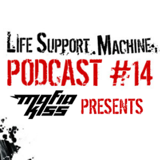 Mafia Kiss Presents... LifeSupportMachine.co.uk Mobcast #14