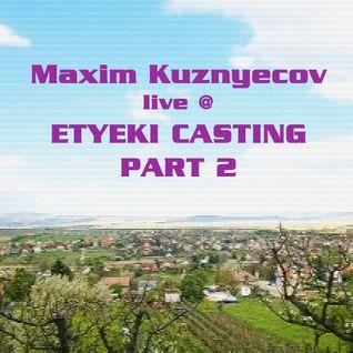Maxim Kuznyecov Live @ Etyeki Casting - PART 02 (2016-04-16)