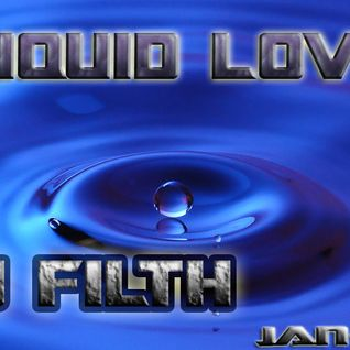 DJ FILTH- LIQUID LOVE.1. Jan13
