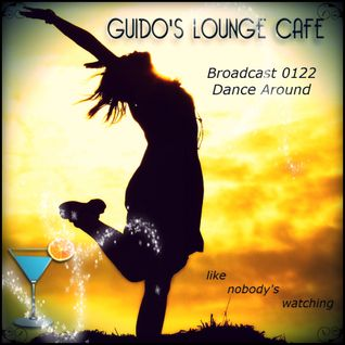 Guido's Lounge Cafe Broadcast 0122 Dance Around (20140704) (like nobody's watching)