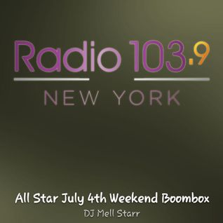 Radio 103.9 FM 4th Of July BoomBox Weekend Mix Sunday From 6-7Pm Mixed By Mell Starr
