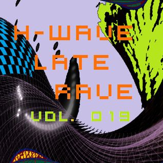 H-Wave Late Rave Vol. 019