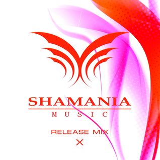 Shamania Music - Release Mix X