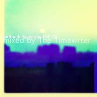 Laidback Sessions Prt.22 mixed by The Timewriter July 2014
